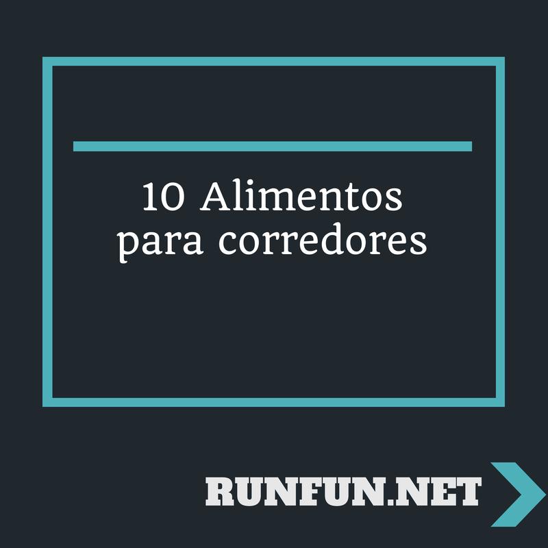 10 Alimentos para corredores